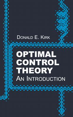 Optimal Control Theory: An Introduction - Kirk, Donald E