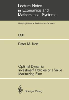 Optimal Dynamic Investment Policies of a Value Maximizing Firm - Kort, Peter M