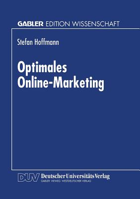 Optimales Online-Marketing: Marketingmoglichkeiten Und Anwendergerechte Gestaltung Des Mediums Online - Hoffmann, Stefan
