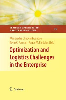Optimization and Logistics Challenges in the Enterprise - Chaovalitwongse, Wanpracha (Editor), and Furman, Kevin C (Editor), and Pardalos, Panos M (Editor)