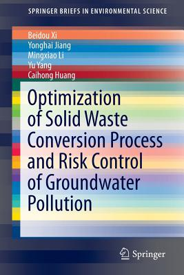 Optimization of Solid Waste Conversion Process and Risk Control of Groundwater Pollution - XI, Beidou, and Jiang, Yonghai, and Li, Mingxiao