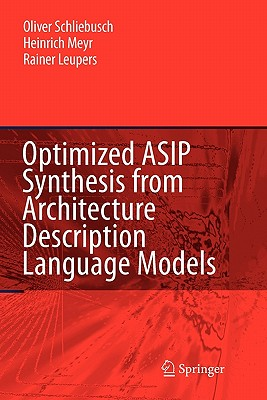 Optimized ASIP Synthesis from Architecture Description Language Models - Schliebusch, Oliver, and Meyr, Heinrich, and Leupers, Rainer