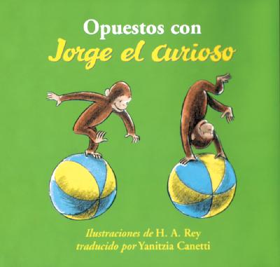 Opuestos Con Jorge el Curioso - Rey, H A (Illustrator), and Canetti, Yanitzia James (Translated by)