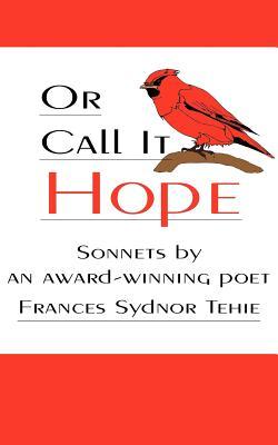 Or Call It Hope - Tehie, Frances Sydnor