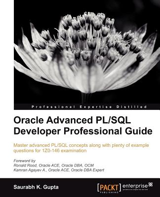 Oracle Advanced PL/SQL Developer Professional Guide - Saurabh, Gupta
