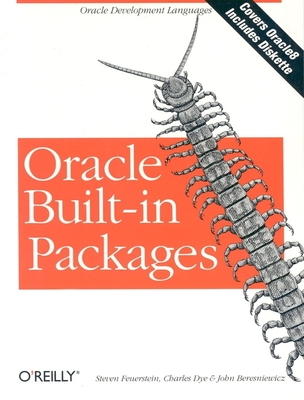 Oracle Built-In Packages: Oracle Development Languages - Feuerstein, Steven, and Dye, Charles, and Beresniewicz, John