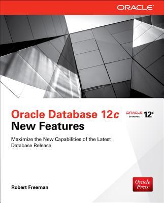 Oracle Database 12c New Features - Freeman, Robert
