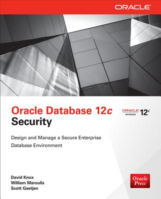 Oracle Database 12c Security - Knox, David C., and Maroulis, William, and Gaetjen, Scott