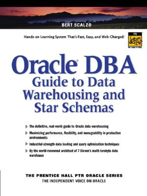 Oracle DBA Guide to Data Warehousing and Star Schemas - Scalzo, Bert, Dr., PH.D.