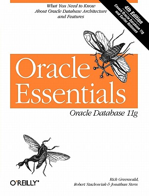 Oracle Essentials: Oracle Database 11g - Greenwald, Rick, and Stackowiak, Robert, and Stern, Jonathan