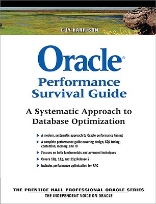 Oracle Performance Survival Guide: A Systematic Approach to Database Optimization - Harrison, Guy