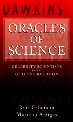 Oracles of Science: Celebrity Scientists Versus God and Religion - Giberson, Karl, and Artigas, Mariano