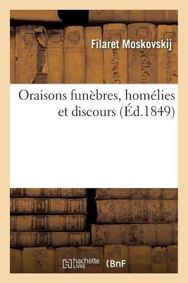 Oraisons Funebres, Homelies Et Discours - Filaret Moskovskij