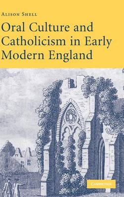 Oral Culture and Catholicism in Early Modern England - Shell, Alison