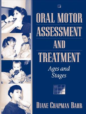 Oral Motor Assessment and Treatment: Ages and Stages - Bahr, Diane Chapman, and Chapman Bahr, Diane