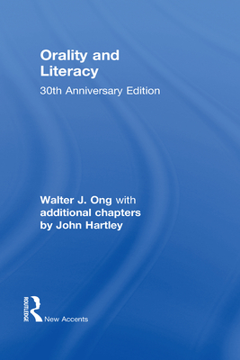 Orality and Literacy: The Technologizing of the Word - Ong, Walter J.