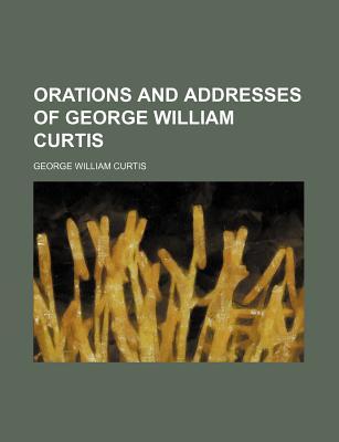 Orations and Addresses of George William Curtis (Volume 2) - Curtis, George William