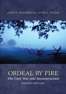 Ordeal by Fire: The Civil War and Reconstruction - McPherson, James, and Hogue, James