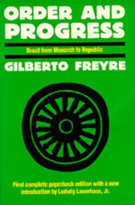 Order and Progress: Brazil from Monarchy to Republic - Freyre, Gilberto, and Horton, Rod W (Translated by)