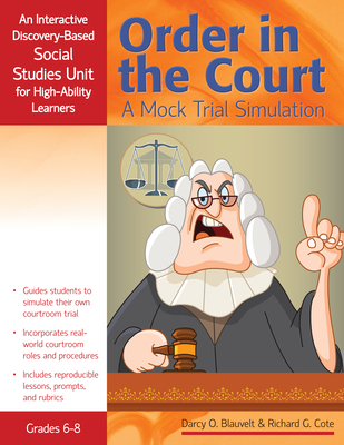 Order in the Court: A Mock Trial Simulation, Grades 6-8: An Interactive Discovery-Based Social Studies Unit for High-Ability Learners - Blauvelt, Darcy O, and Cote, Richard G