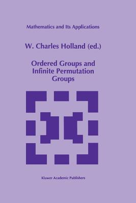 Ordered Groups and Infinite Permutation Groups - Holland, W C (Editor)