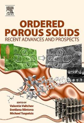 Ordered Porous Solids: Recent Advances and Prospects - Valtchev, Valentin (Editor), and Mintova, Svetlana (Editor), and Tsapatsis, Michael (Editor)