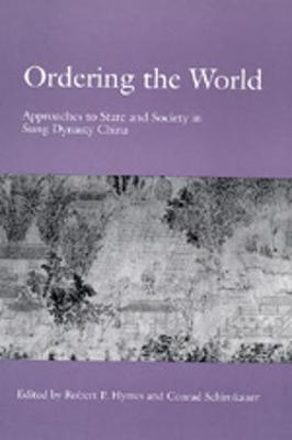 Ordering the World: Approaches to State and Society in Sung Dynasty China - Hymes, Robert P. (Editor), and Schirokauer, Conrad (Editor)
