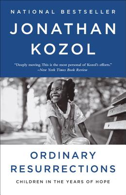 Ordinary Resurrections: Children in the Years of Hope - Kozol, Jonathan