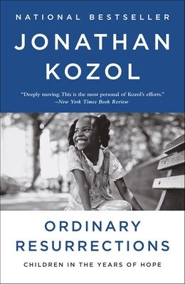 Ordinary Resurrections: Children in the Years of Hope - Kozol, Jonathan