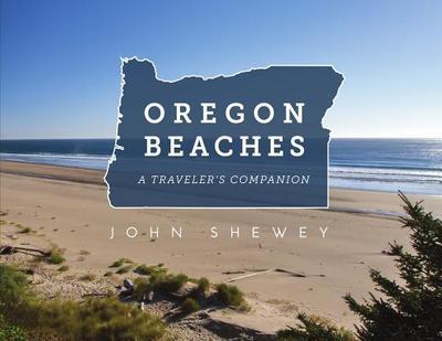 Oregon Beaches: A Traveler's Companion - Shewey, John