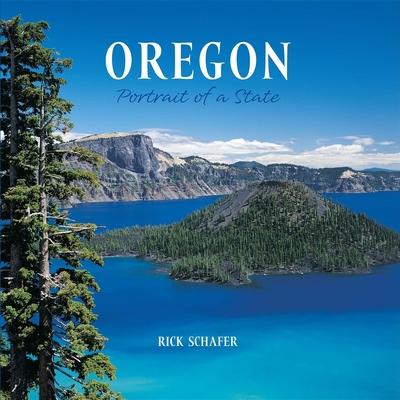 Oregon: Portrait of a State - Schafer, Rick (Photographer)