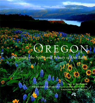 Oregon: Preserving the Spirit and Beauty of Our Land - Palmer, Tim (Text by), and Donnelly, Terry (Photographer), and Austin, Mary Liz (Photographer)