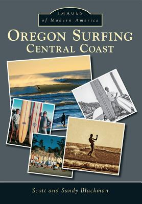 Oregon Surfing: Central Coast - Blackman, Scott, and Blackman, Sandy