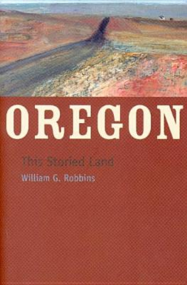 Oregon: This Storied Land - Robbins, William G