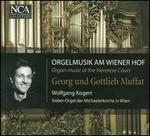 Organ Music at the Viennese Court: Georg & Gottlieb Muffat
