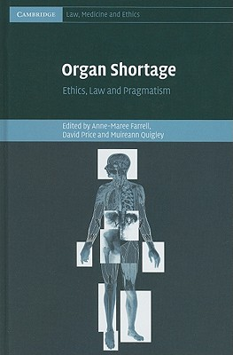 Organ Shortage: Ethics, Law and Pragmatism - Farrell, Anne-Maree (Editor), and Price, David (Editor), and Quigley, Muireann (Editor)