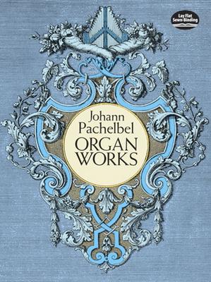 Organ Works - Pachelbel, Johann