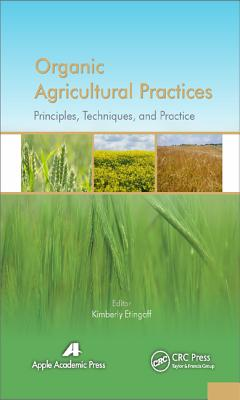 Organic Agricultural Practices: Alternatives to Conventional Agricultural Systems - Etingoff, Kimberly