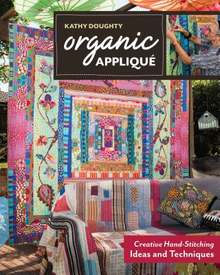 Organic Appliqué: Creative Hand-Stitching Ideas and Techniques - Doughty, Kathy