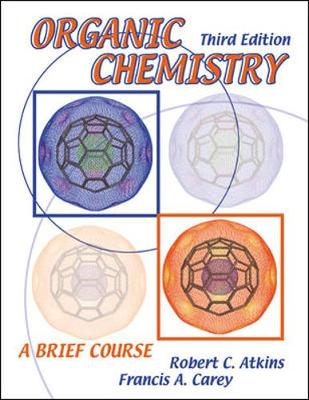 Organic Chemistry: A Brief Course - Atkins, Robert C, M.D., and Carey, Francis A