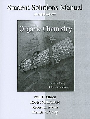 Organic Chemistry: Student Solutions Manual - Allison, Neil T