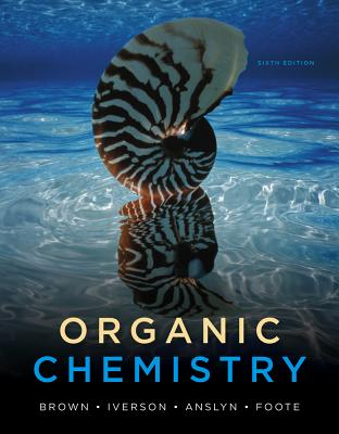 Organic Chemistry - Brown, William H, and Foote, Christopher S, and Iverson, Brent L