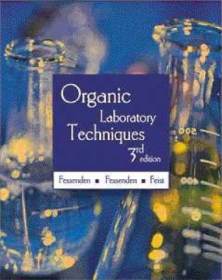 Organic Laboratory Techniques - Fessenden, Joan S., and Fessenden, Ralph J.