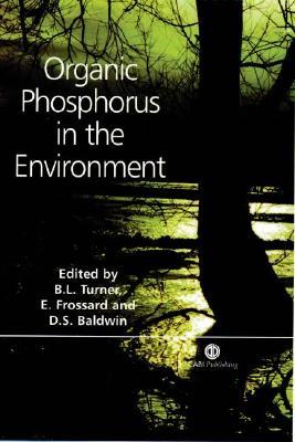 Organic Phosphorus in the Environment - Turner, Benjamin L, and Frossard, Emmanuel, and Baldwin, Darren S