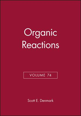 Organic Reactions, Volume 74 - Denmark, Scott E (Editor)