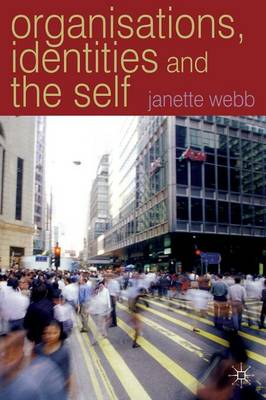 Organisations, Identities and the Self - Webb, Janette