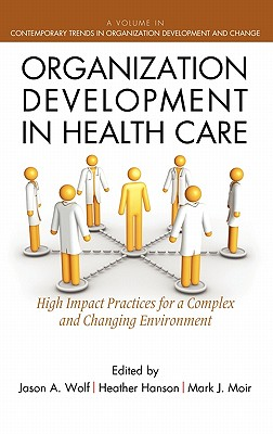 Organization Development in Healthcare: A Guide for Leaders (Hc) - Wolf, Jason (Editor), and Hanson, Heather (Editor), and Moir, Mark J (Editor)