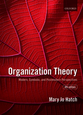 Organization Theory: Modern, Symbolic, and Postmodern Perspectives - Hatch, Mary Jo