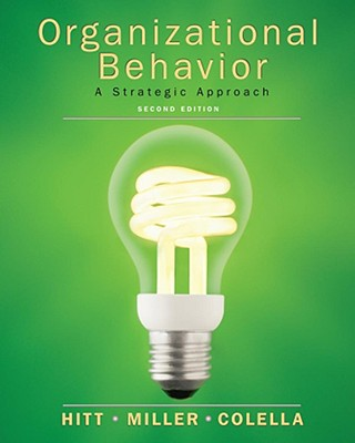 Organizational Behavior: A Strategic Approach - Hitt, Michael A, and Miller, C Chet, and Collela, Adrienne