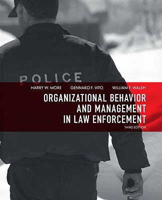 Organizational Behavior and Management in Law Enforcement - More, Harry W., and Vito, Gennaro F., and Walsh, William F.